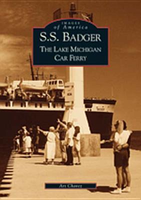 S.S. Badger: The Lake Michigan Car Ferry Arthur P. Chavez