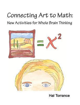 Connecting Art to Math: New Activities for Whole Brain Thinking  by  Hal Torrance