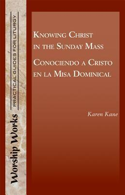 Knowing Christ in the Sunday Mass - Conociendo a Cristo En La Misa Dominical  by  Karen Kane