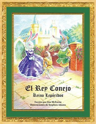 El Rey Conejo: Reino Leporidos  by  Jim McEnroe