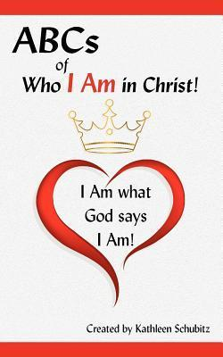 ABCs of Who I Am in Christ! I Am What God Says I Am! Wandra Melnick