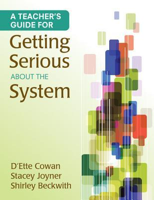 A Teachers Guide for Getting Serious about the System  by  DEtte E. Cowan