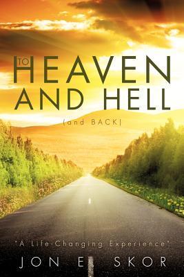 To Heaven and Hell Jon E. Skor