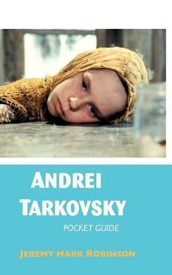 Andrei Tarkovsky: Pocket Guide  by  Jeremy Mark Robinson