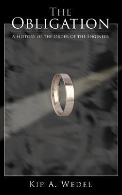 The Obligation: A History of the Order of the Engineer  by  Kip A. Wedel