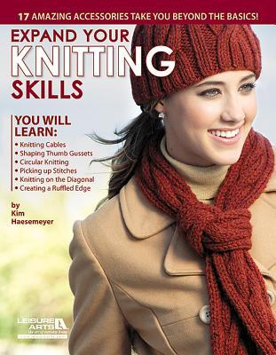 Expand Your Knitting Skills  by  Leisure Arts, Inc.