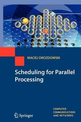Scheduling for Parallel Processing  by  Maciej Drozdowski
