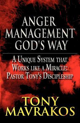 Anger Management Gods Way: A Unique System That Works Like a Miracle: Pastor Tonys Discipleship Series Tony Mavrakos