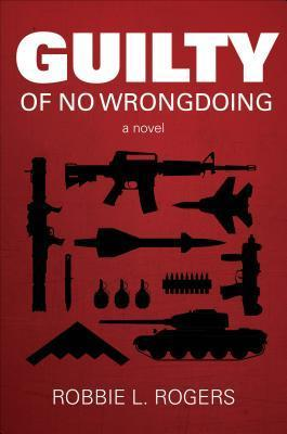Guilty of No Wrongdoing  by  Robbie L. Rogers