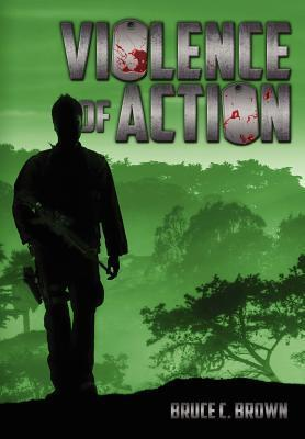 Violence of Action  by  Bruce C. Brown