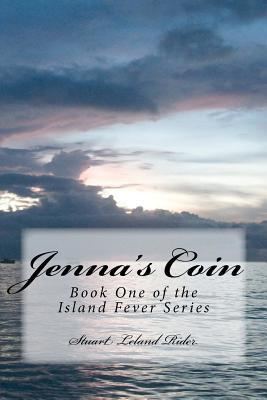 Jennas Coin: Book One of the Island Fever Series Stuart Leland Rider