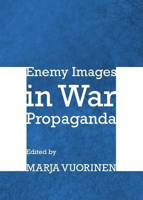 Enemy Images in War Propaganda Marja Vuorinen