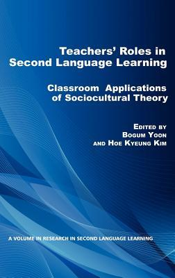Teachers Roles in Second Language Learning: Classroom Applications of Sociocultural Theory  by  Bogum Yoon