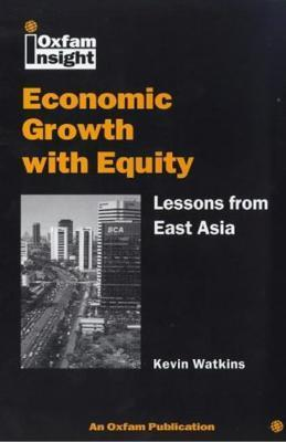 Economic Growth With Equity: Lessons From East Asia Kevin Watkins