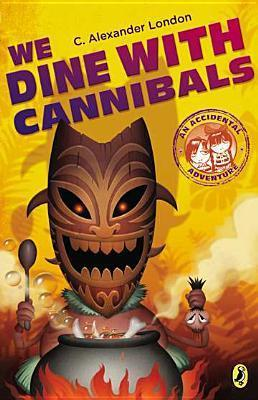 We Dine With Cannibals (An Accidental Adventure, #2) C. Alexander London