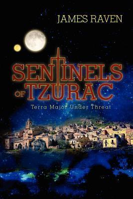 Sentinels of Tzurac: Terra Major Under Threat James    Raven
