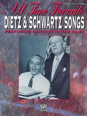 All Time Favorite Dietz & Schwartz Songs: Featuring Dancing in the Dark (Piano/Vocal/Chords) Howard Dietz