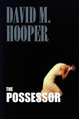 The Possessor David M. Hooper