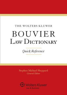 The Wolters Kluwer Bouvier Law Dictionary: Quick Reference  by  Steve Sheppard