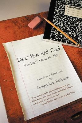 Dear Mom and Dad: You Dont Know Me, But ...  by  Georgia Lee McGowen