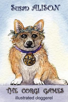 The Corgi Games - Illustrated Doggerel Susan Alison