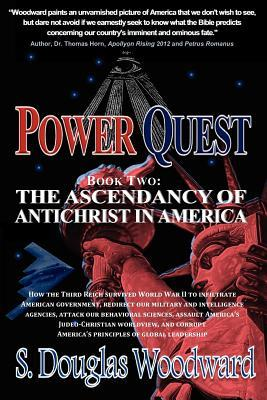 Power Quest, Book Two: The Ascendancy of Antichrist in America S. Douglas Woodward