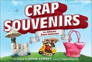 Crap Souvenirs: The Ultimate Kitsch Collection Doug Lansky