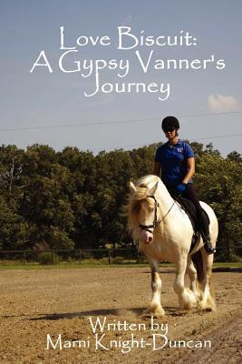 Love Biscuit: A Gypsy Vanners Journey Marni Knight-Duncan