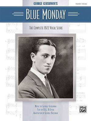 Blue Monday: The Complete 1922 Vocal Score  by  George Gershwin