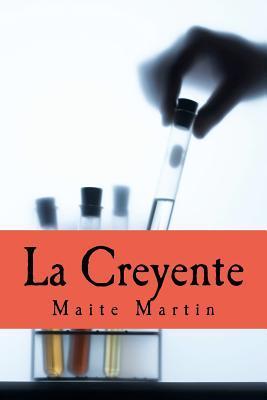La Creyente: Perdi La Fe En Mi Misma, En La Humanidad...Pero Algo Iba a Cambiar Mi Vida, Para Siempre... Maite Martin