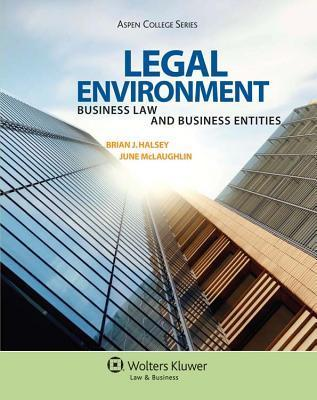 Legal Environment: Business Law and Business Entities (Aspen College Series) Brian J. Halsey