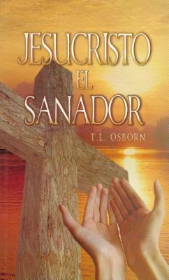 Jesucristo el Sanador = Jesus Christ the Healer  by  T.L. Osborn