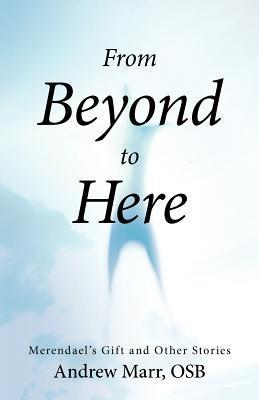 From Beyond to Here: Merendaels Gift and Other Stories Andrew  Marr