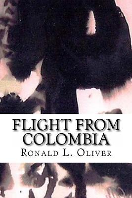 Flight from Colombia Ronald L. Oliver
