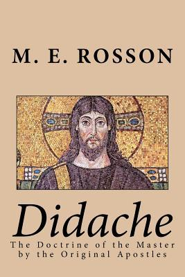 Didache -The Doctrine of the Master the Original Apostles by M.E. Rosson