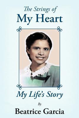 The Strings of My Heart: My Lifes Story  by  Beatrice Garcia