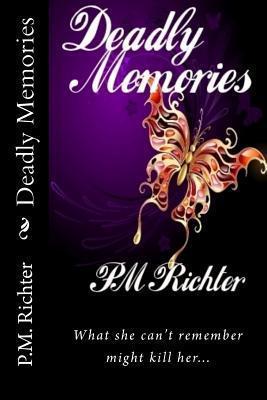 Deadly Memories  by  P.M. Richter