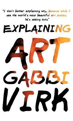 Explaining Art  by  Gabbi Virk
