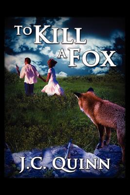 To Kill a Fox  by  J. C. Quinn