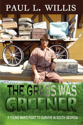 The Grass Was Greener: A Young Mans Fight to Survive in South Georgia  by  Paul L. Willis
