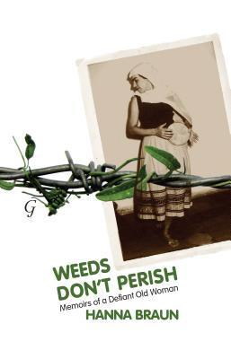 Weeds Dont Perish: Memoirs of a Defiant Old Woman  by  Hanna Braun