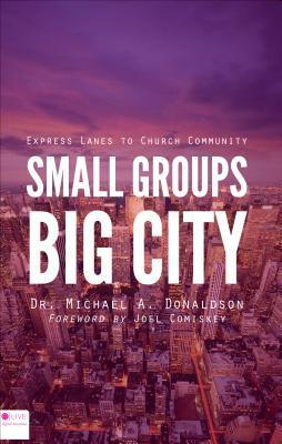 Small Groups, Big City: Express Lanes to Church Community  by  Michael A. Donaldson