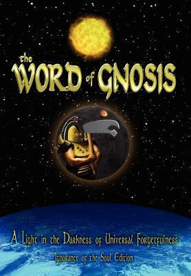 The Word of Gnosis: A Light in the Darkness of Universal Forgetfulness, Ignorance of the Soul Edition Tait Zinszer