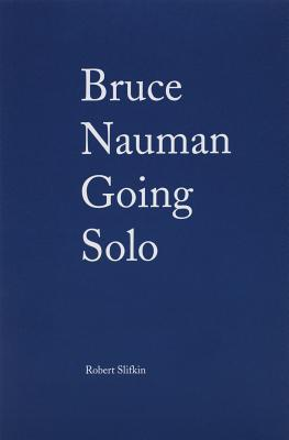 Bruce Nauman: Going Solo Stephanie Snyder