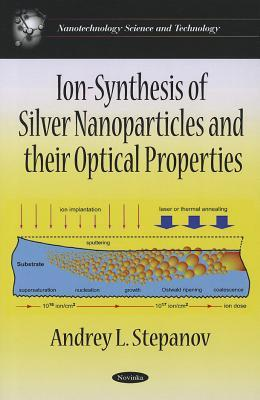 Ion-Synthesis of Silver Nanoparticles & Their Optical Properties. Andrey L. Stepanov  by  Andrey L. Stepanov