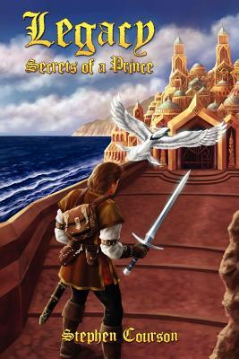 Legacy: Secrets of a Prince  by  Stephen Courson