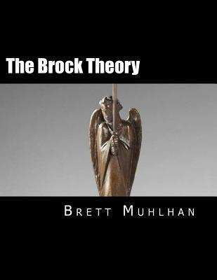 The Brock Theory  by  Brett James Muhlhan
