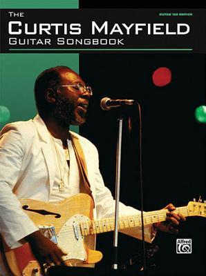 The Curtis Mayfield Guitar Songbook  by  Alfred A. Knopf Publishing Company, Inc.