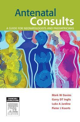 Antenatal Consults: A Guide for Neonatologists and Paediatricians Mark Davies