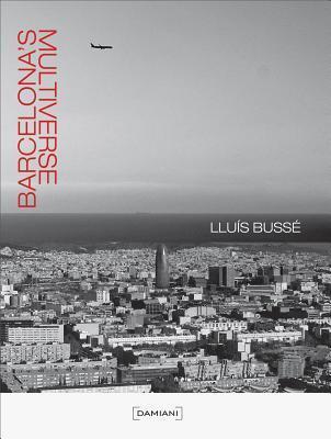 Lluis Busse Barcelonas Multiverse  by  Lluis Busse